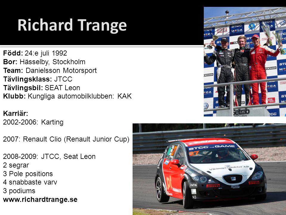 Richard Trange Född: 24:e juli 1992 Bor: Hässelby, Stockholm Team: Danielsson Motorsport Tävlingsklass: JTCC.