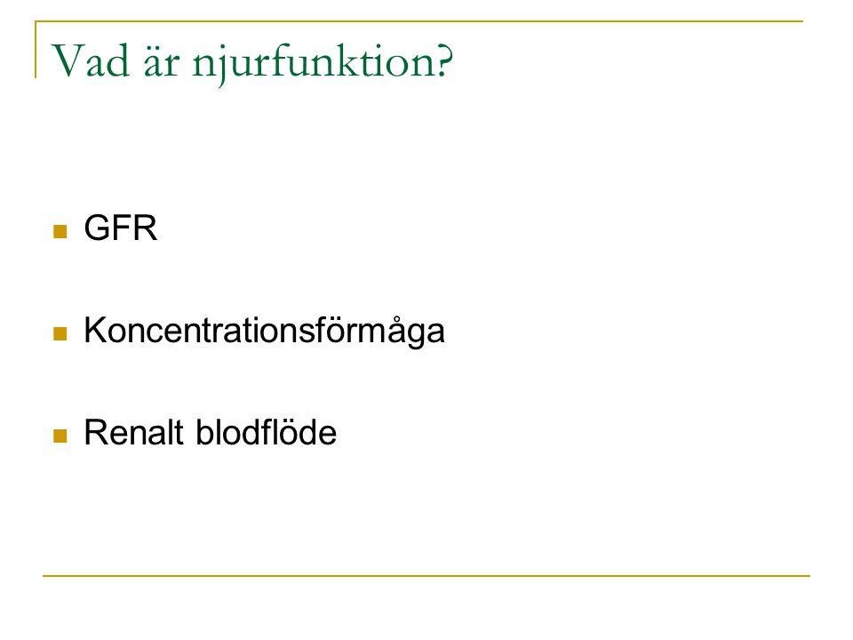 Vad är njurfunktion GFR Koncentrationsförmåga Renalt blodflöde