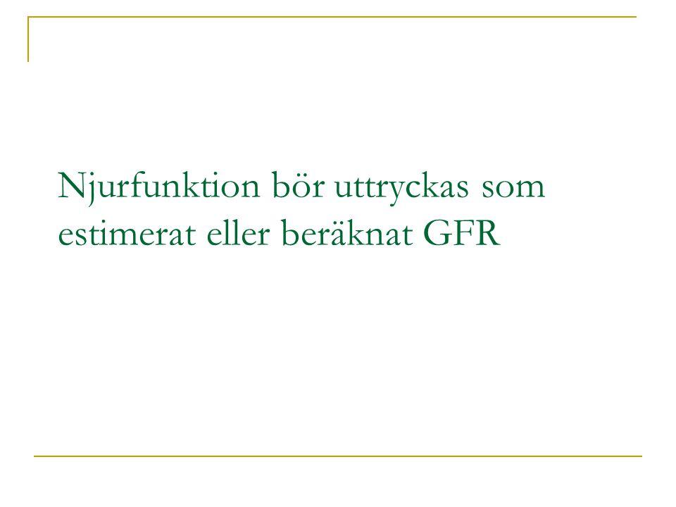 Njurfunktion bör uttryckas som estimerat eller beräknat GFR