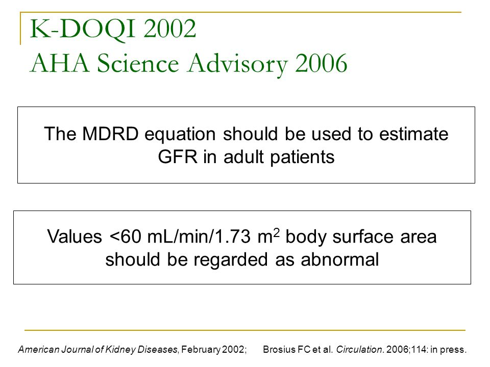 The MDRD equation should be used to estimate GFR in adult patients