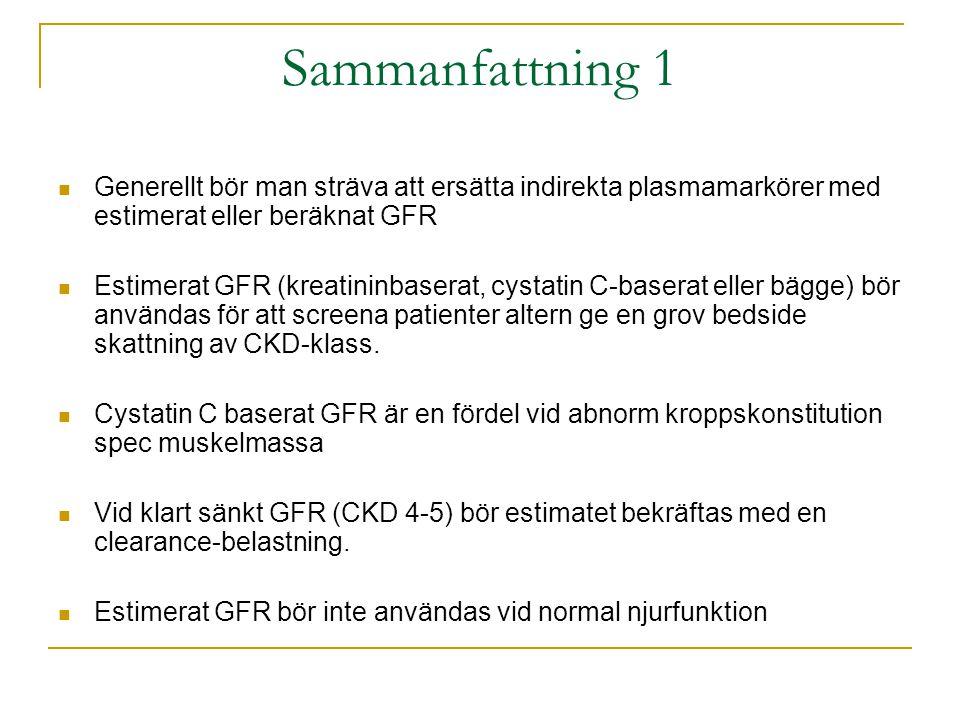 Sammanfattning 1 Generellt bör man sträva att ersätta indirekta plasmamarkörer med estimerat eller beräknat GFR.