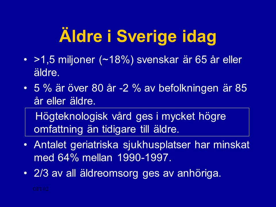 Äldre i Sverige idag >1,5 miljoner (~18%) svenskar är 65 år eller äldre. 5 % är över 80 år -2 % av befolkningen är 85 år eller äldre.