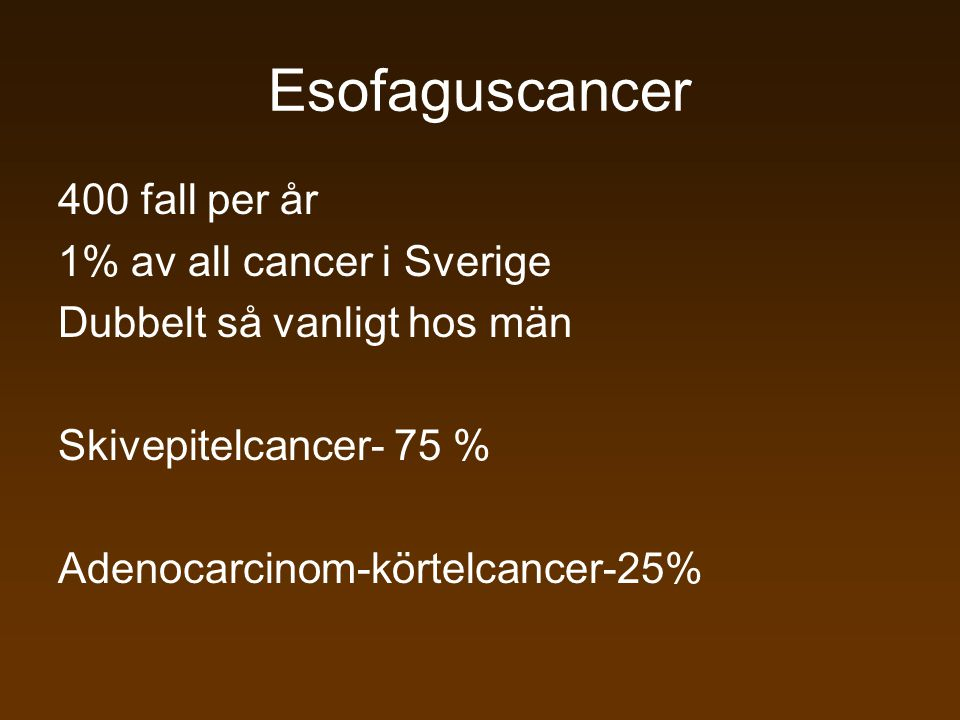 Esofaguscancer 400 fall per år 1% av all cancer i Sverige