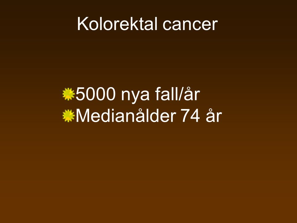 Kolorektal cancer 5000 nya fall/år Medianålder 74 år