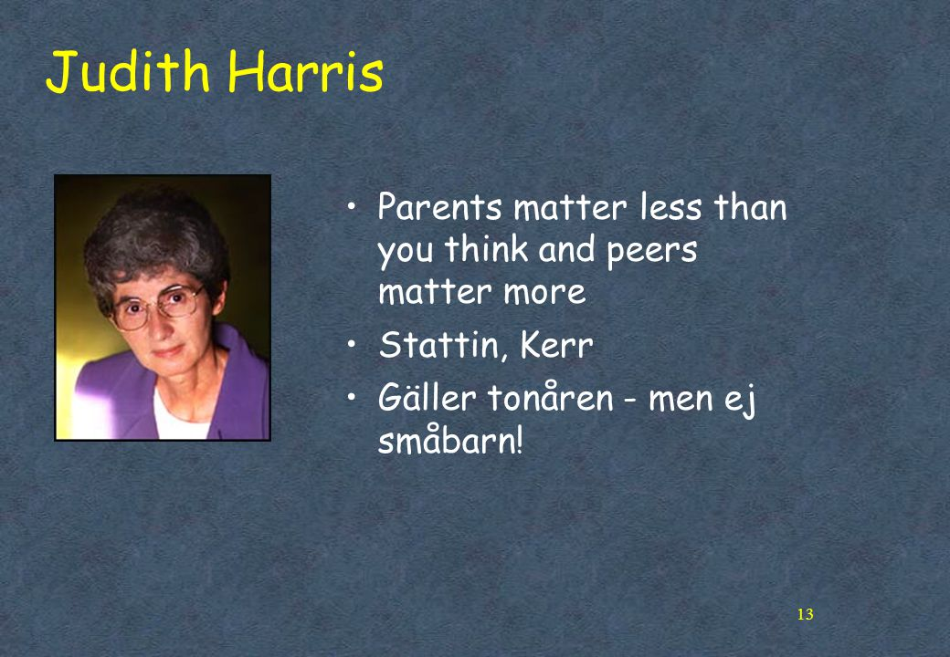 Judith Harris Parents matter less than you think and peers matter more