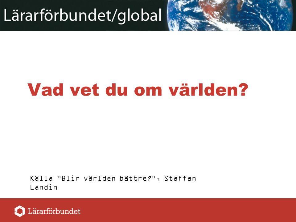 Vad vet du om världen Källa Blir världen bättre , Staffan Landin