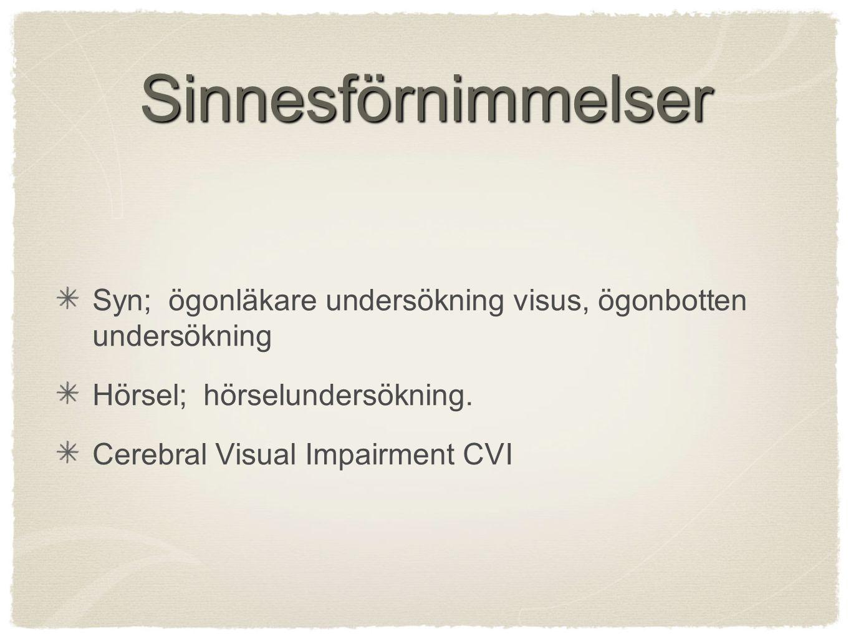 Sinnesförnimmelser Syn; ögonläkare undersökning visus, ögonbotten undersökning. Hörsel; hörselundersökning.
