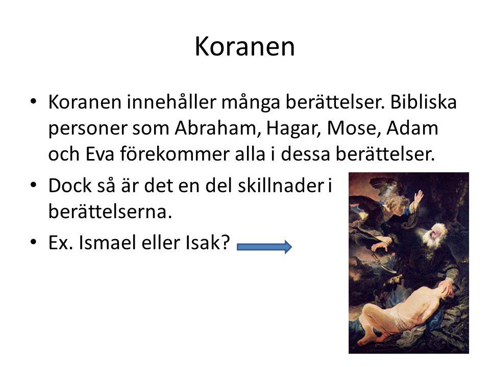 Koranen Koranen innehåller många berättelser. Bibliska personer som Abraham, Hagar, Mose, Adam och Eva förekommer alla i dessa berättelser.