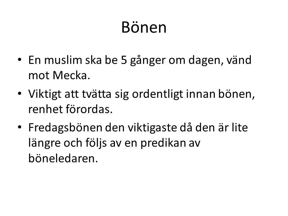 Bönen En muslim ska be 5 gånger om dagen, vänd mot Mecka.