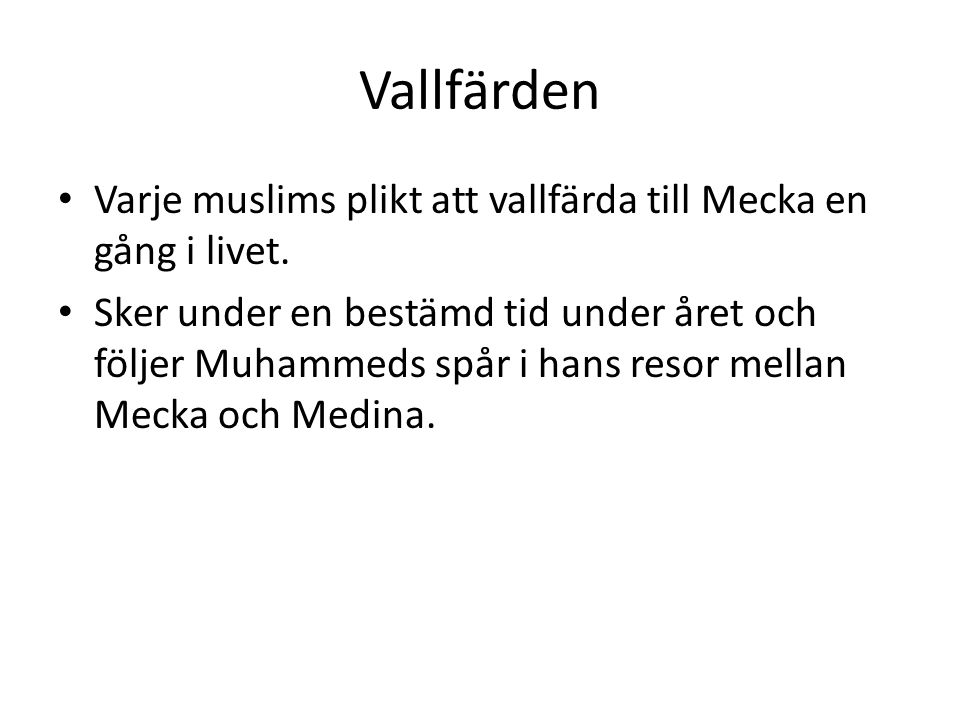Vallfärden Varje muslims plikt att vallfärda till Mecka en gång i livet.