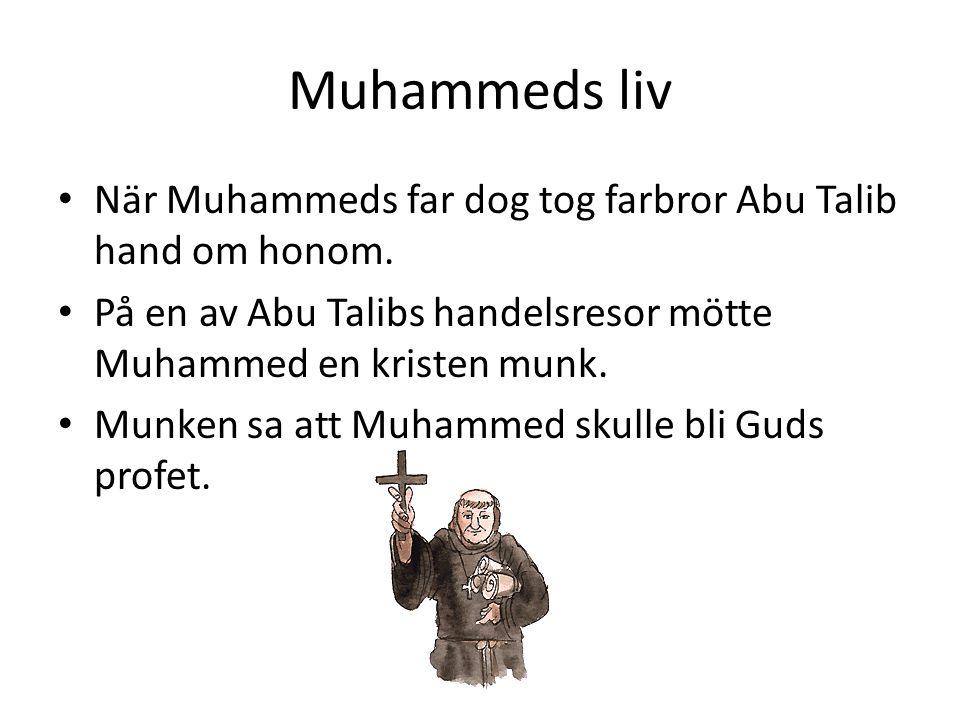 Muhammeds liv När Muhammeds far dog tog farbror Abu Talib hand om honom. På en av Abu Talibs handelsresor mötte Muhammed en kristen munk.