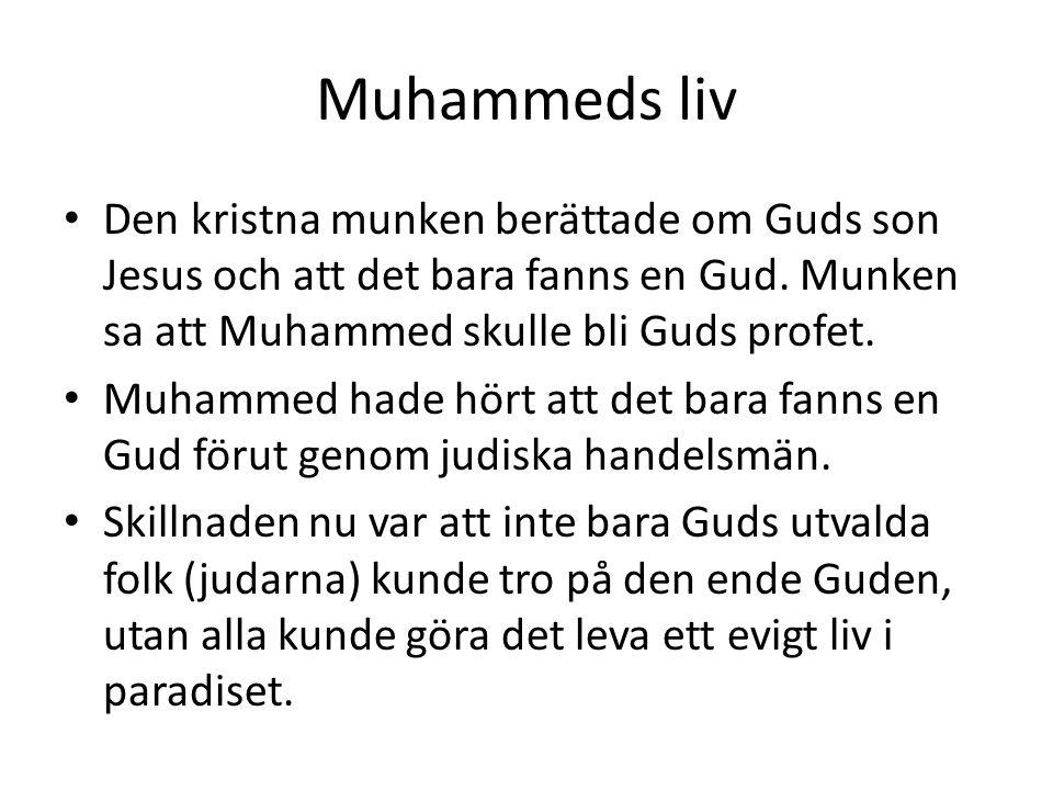 Muhammeds liv Den kristna munken berättade om Guds son Jesus och att det bara fanns en Gud. Munken sa att Muhammed skulle bli Guds profet.