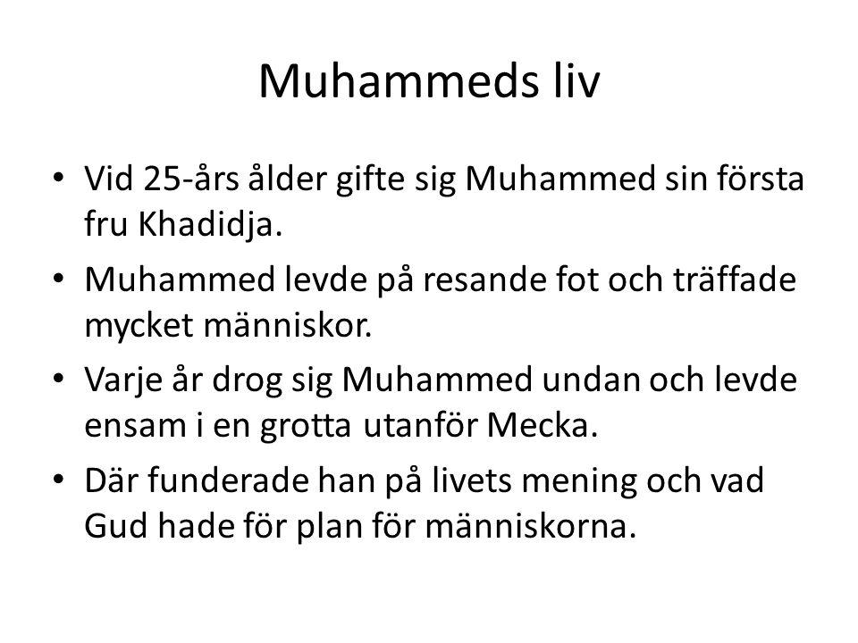 Muhammeds liv Vid 25-års ålder gifte sig Muhammed sin första fru Khadidja. Muhammed levde på resande fot och träffade mycket människor.