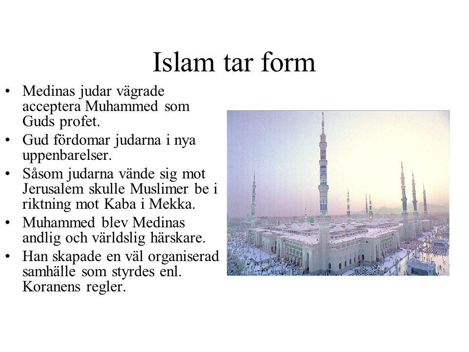 Islam tar form Medinas judar vägrade acceptera Muhammed som Guds profet. Gud fördomar judarna i nya uppenbarelser.