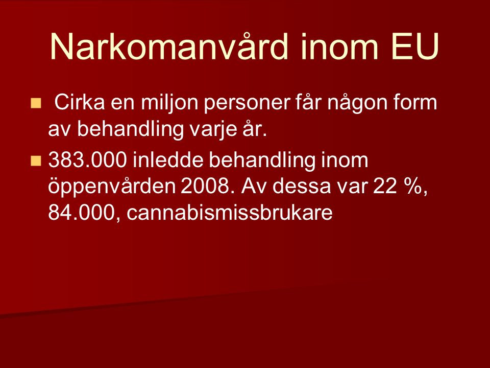 Narkomanvård inom EU Cirka en miljon personer får någon form av behandling varje år.
