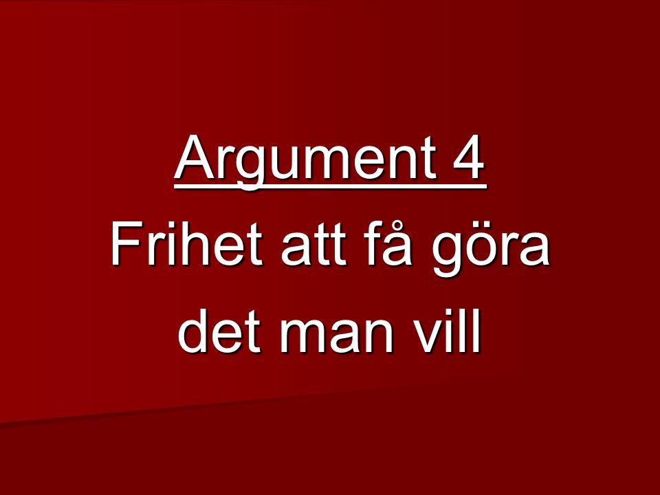 Argument 4 Frihet att få göra det man vill
