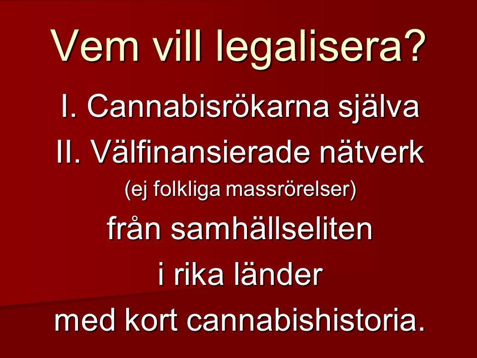 Vem vill legalisera I. Cannabisrökarna själva