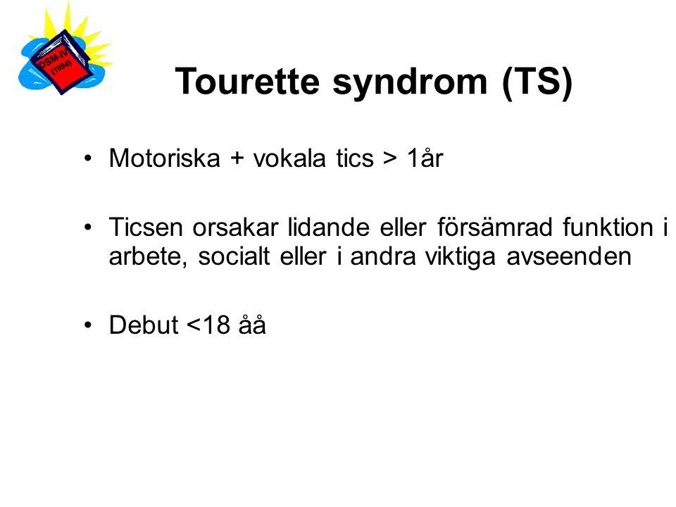 Tourette syndrom (TS) Motoriska + vokala tics > 1år