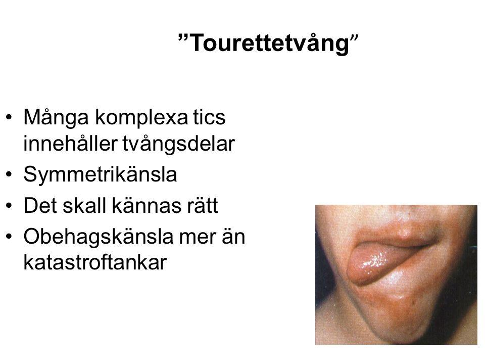 Tourettetvång Många komplexa tics innehåller tvångsdelar