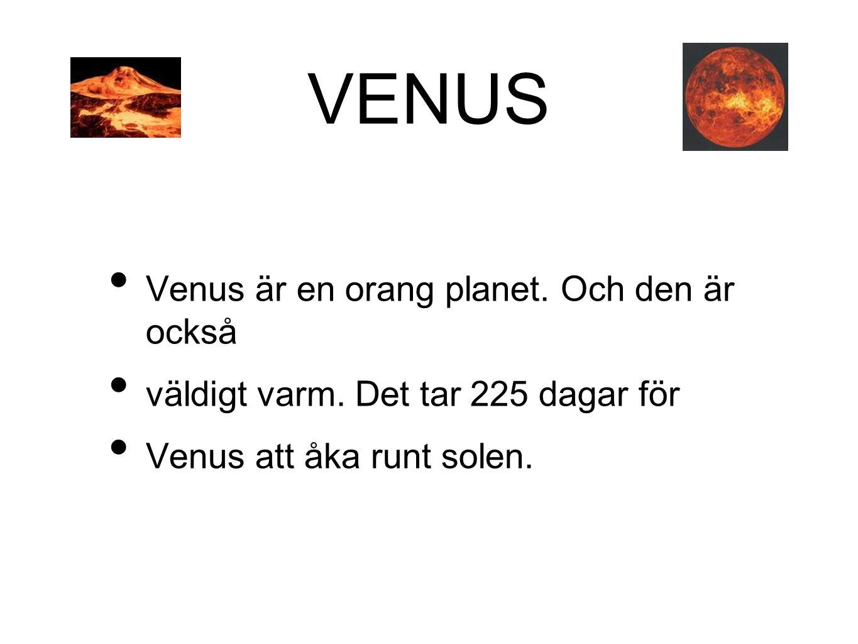 VENUS Venus är en orang planet. Och den är också