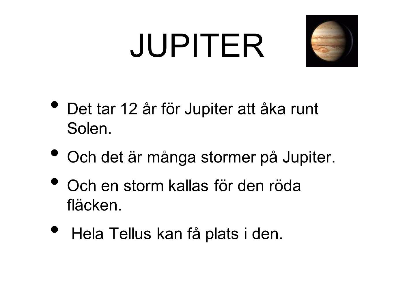 JUPITER Det tar 12 år för Jupiter att åka runt Solen.