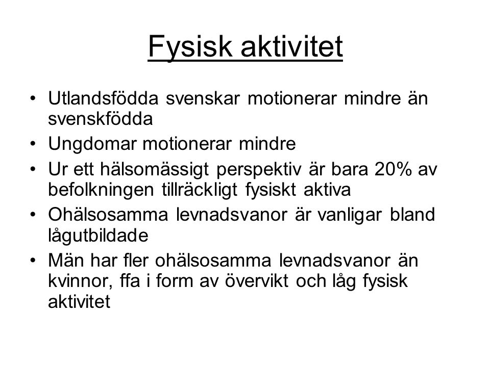 Fysisk aktivitet Utlandsfödda svenskar motionerar mindre än svenskfödda. Ungdomar motionerar mindre.