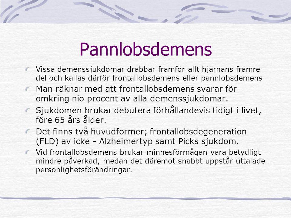 Pannlobsdemens Vissa demenssjukdomar drabbar framför allt hjärnans främre del och kallas därför frontallobsdemens eller pannlobsdemens.