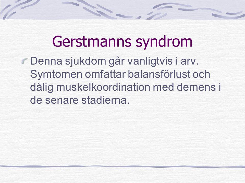 Gerstmanns syndrom Denna sjukdom går vanligtvis i arv.