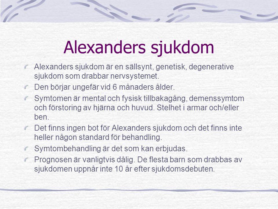 Alexanders sjukdom Alexanders sjukdom är en sällsynt, genetisk, degenerative sjukdom som drabbar nervsystemet.