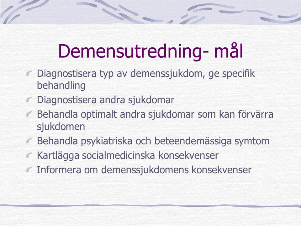 Demensutredning- mål Diagnostisera typ av demenssjukdom, ge specifik behandling. Diagnostisera andra sjukdomar.