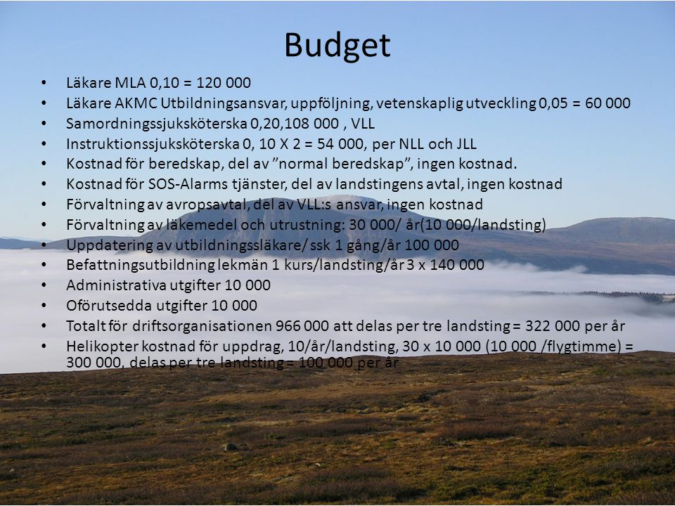Budget Läkare MLA 0,10 = 120 000. Läkare AKMC Utbildningsansvar, uppföljning, vetenskaplig utveckling 0,05 = 60 000.