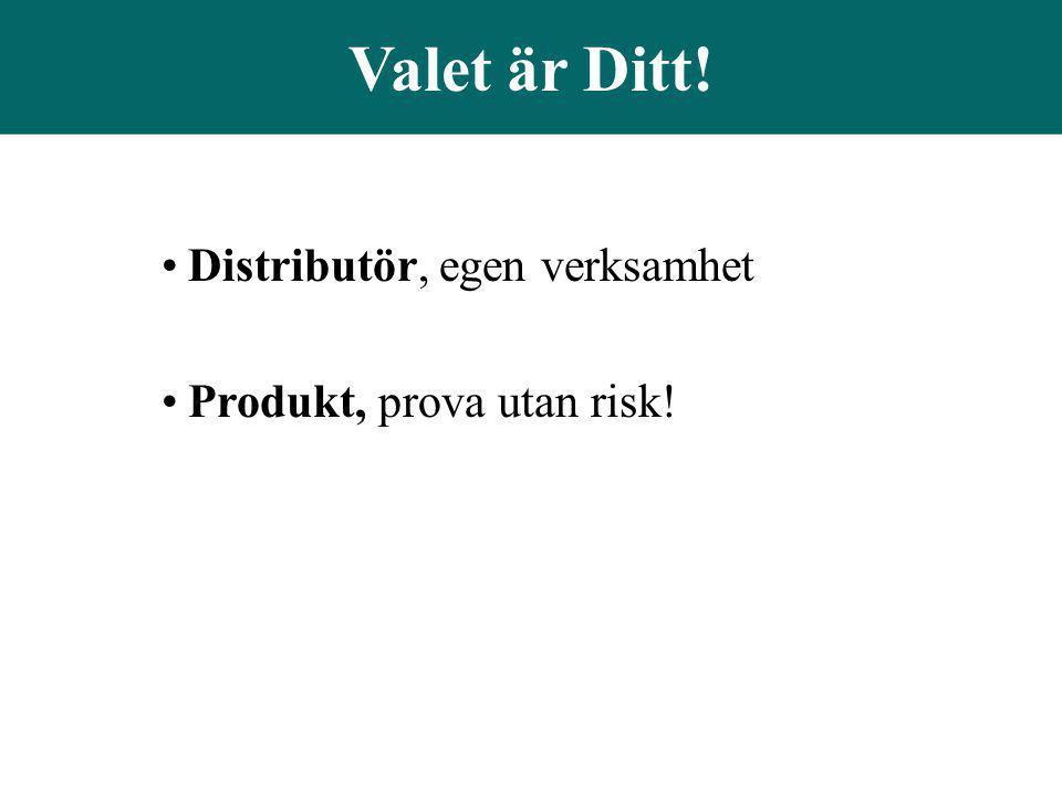 Valet är Ditt! Distributör, egen verksamhet Produkt, prova utan risk!