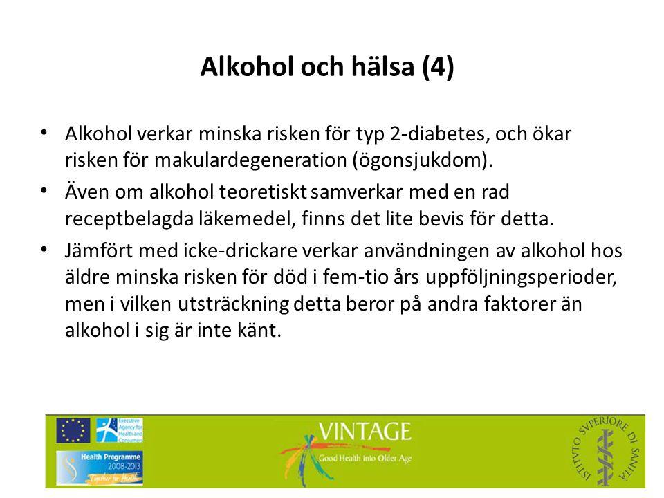 Alkohol och hälsa (4) Alkohol verkar minska risken för typ 2-diabetes, och ökar risken för makulardegeneration (ögonsjukdom).