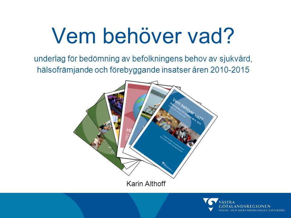 Vem behöver vad underlag för bedömning av befolkningens behov av sjukvård, hälsofrämjande och förebyggande insatser åren 2010-2015