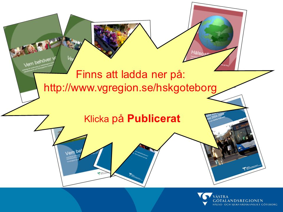 Finns att ladda ner på: http://www.vgregion.se/hskgoteborg