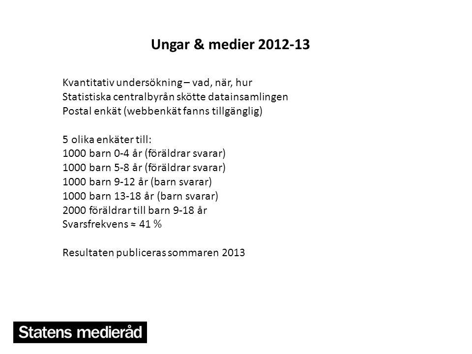 Ungar & medier 2012-13 Kvantitativ undersökning – vad, när, hur