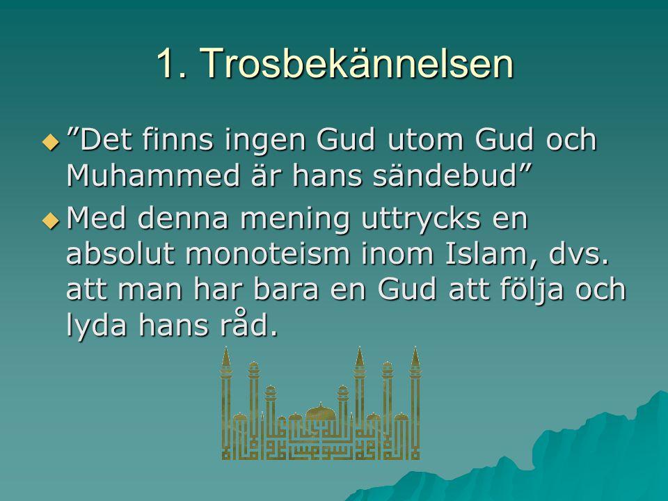 1. Trosbekännelsen Det finns ingen Gud utom Gud och Muhammed är hans sändebud