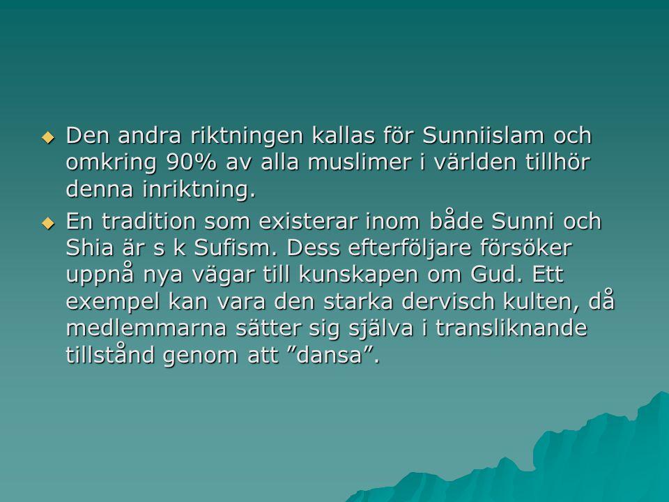 Den andra riktningen kallas för Sunniislam och omkring 90% av alla muslimer i världen tillhör denna inriktning.