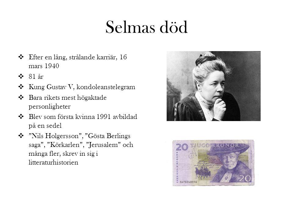 Selmas död Efter en lång, strålande karriär, 16 mars 1940 81 år