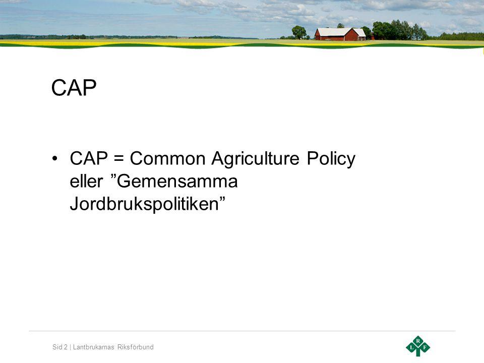 CAP CAP = Common Agriculture Policy eller Gemensamma Jordbrukspolitiken
