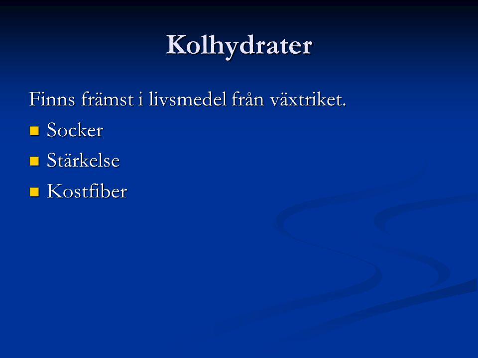 Kolhydrater Finns främst i livsmedel från växtriket. Socker Stärkelse