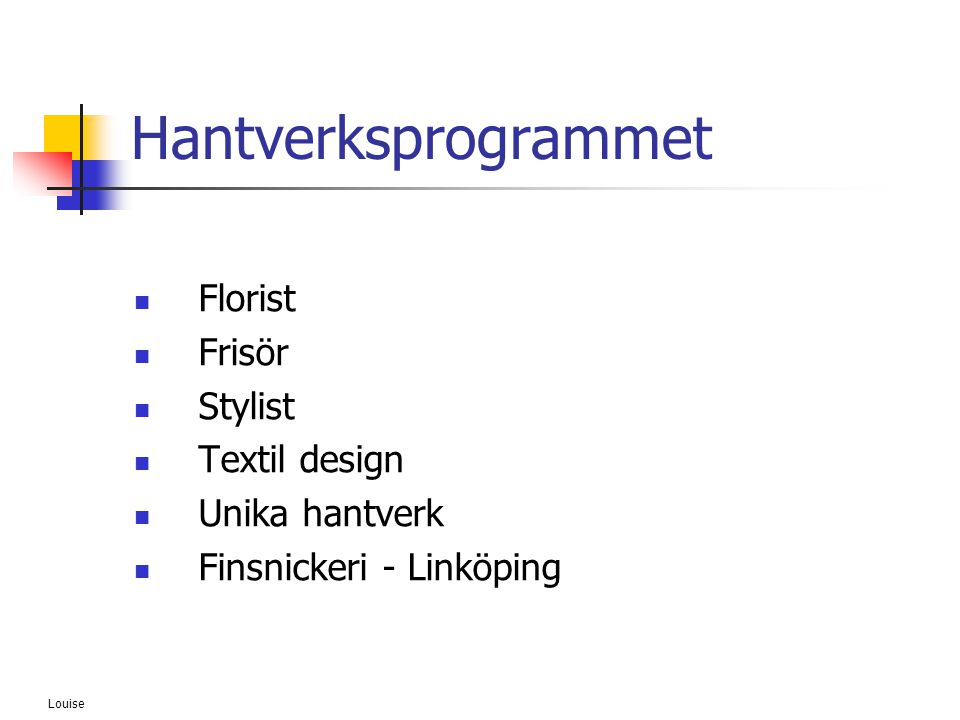 Hantverksprogrammet Florist Frisör Stylist Textil design