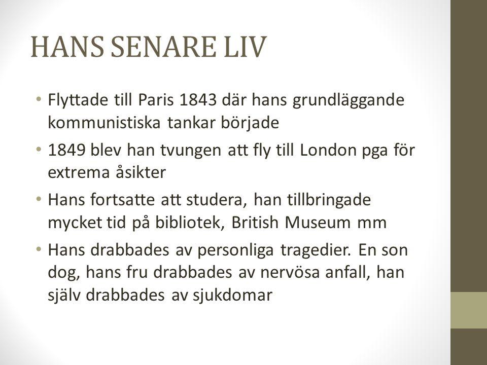 HANS SENARE LIV Flyttade till Paris 1843 där hans grundläggande kommunistiska tankar började.