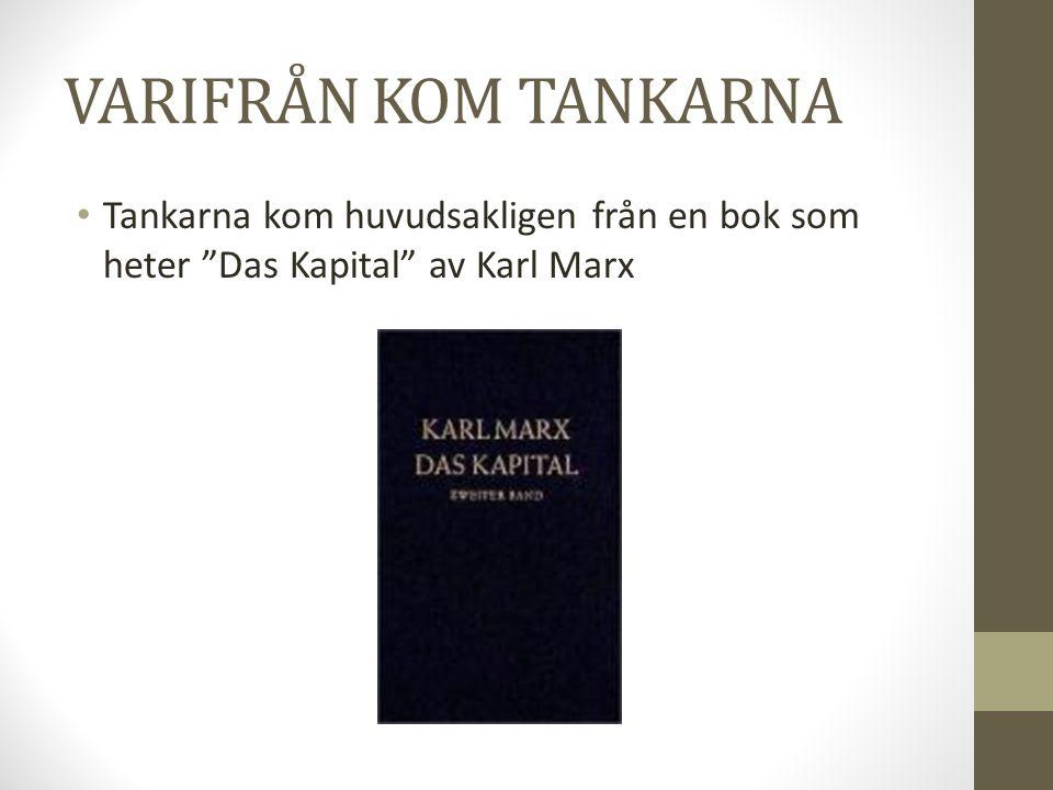 VARIFRÅN KOM TANKARNA Tankarna kom huvudsakligen från en bok som heter Das Kapital av Karl Marx