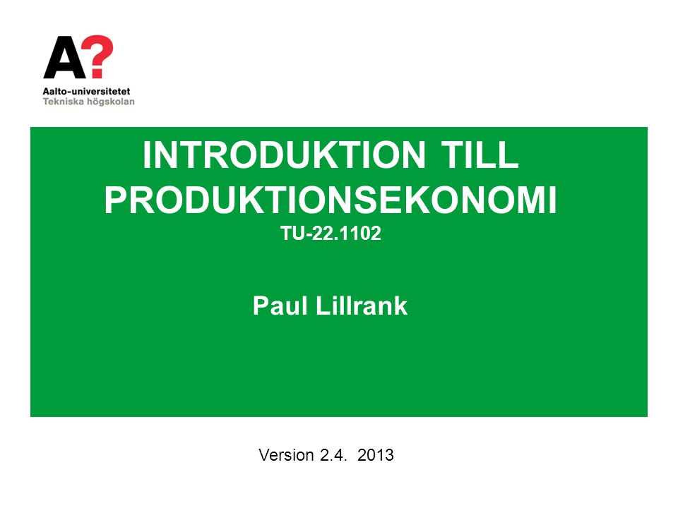 INTRODUKTION TILL PRODUKTIONSEKONOMI TU-22.1102 Paul Lillrank