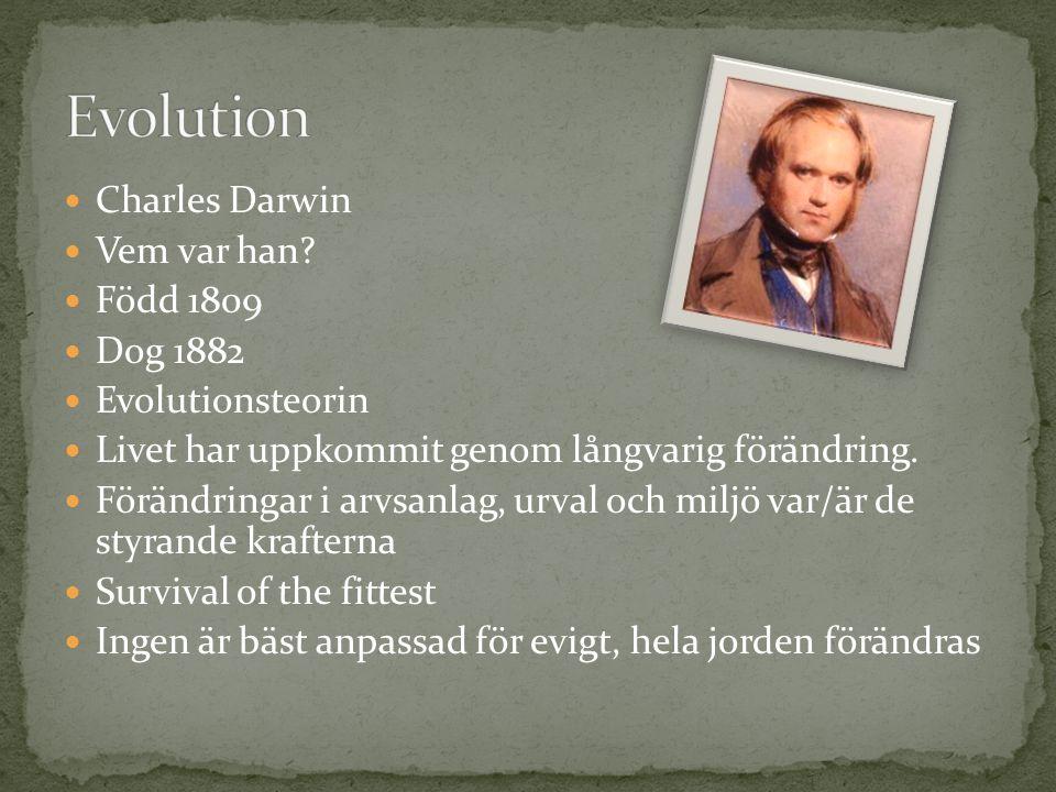 Evolution Charles Darwin Vem var han Född 1809 Dog 1882