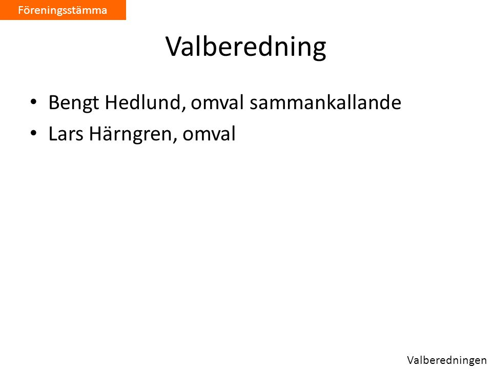 Valberedning Bengt Hedlund, omval sammankallande Lars Härngren, omval