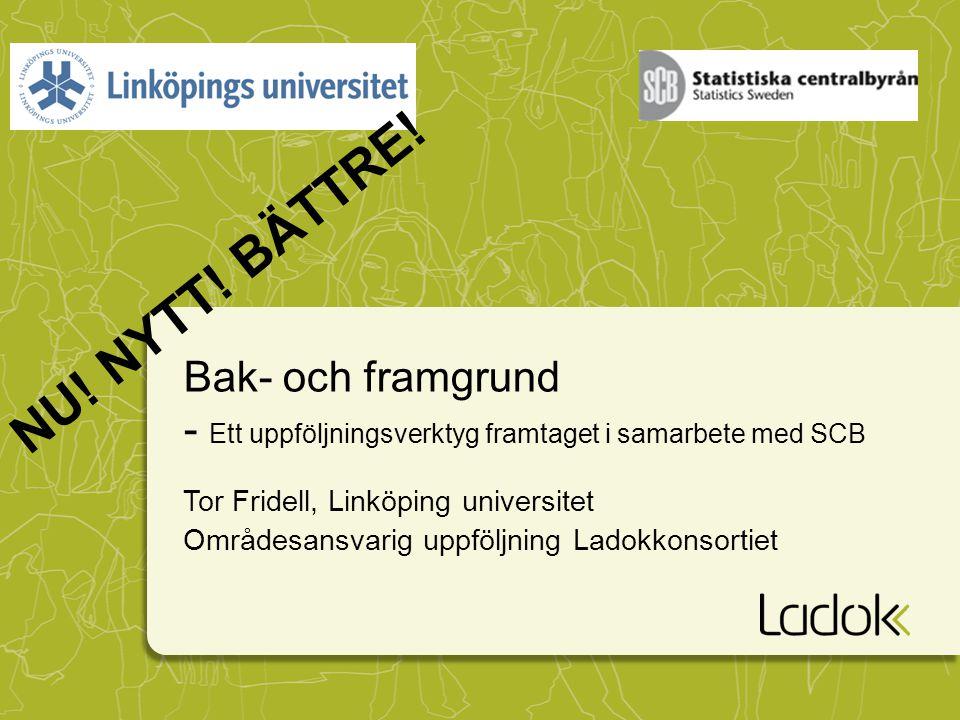 NU! NYTT! BÄTTRE! Bak- och framgrund - Ett uppföljningsverktyg framtaget i samarbete med SCB. Tor Fridell, Linköping universitet.