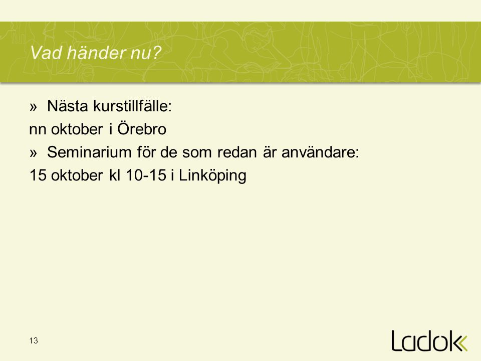 Vad händer nu Nästa kurstillfälle: nn oktober i Örebro