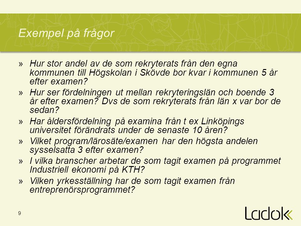 Exempel på frågor Hur stor andel av de som rekryterats från den egna kommunen till Högskolan i Skövde bor kvar i kommunen 5 år efter examen